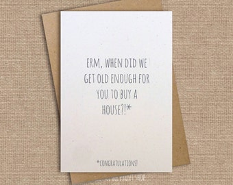 Erm, when did we get old enough for you to buy a house?! New Home Greetings Card