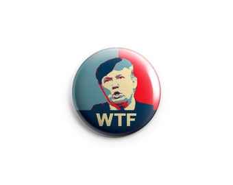 """Donald Trump WTF button (or magnet),  1.25"""" pinback buttons, election pin, election badges, Republican, US election (B010)"""