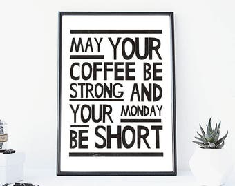 May your coffee be strong and your monday be short, Decor, Quote, Inspirational, Gift Idea,Typography Poster,Gift,live Quote, Inspirational,