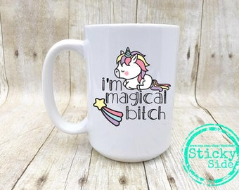 Im Magical Bitch, Magical Mug, Unicorn Coffee Mug, Bitch Please, Rainbow Unicorn Mug, Magical Unicorn Mug, Magical Coffee Mug