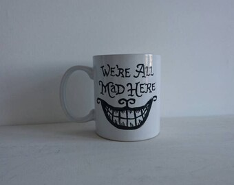 Hand Painted: We're All Mad Here, Alice in Wonderland inspired mug