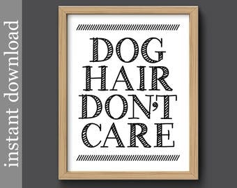 Dog Hair Don't Care, Instant Download, funny dog print, dog printable, dog wall art, dog lover, dog gift, funny dog quote, affordable art