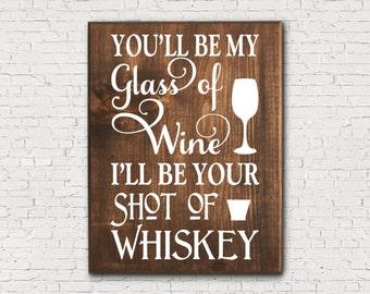 Blake Shelton - Wedding Bar Sign - You'll Be My Glass of Wine I'll Be Your Shot of Whiskey - Personalized Wood Sign - Blake Shelton Lyrics