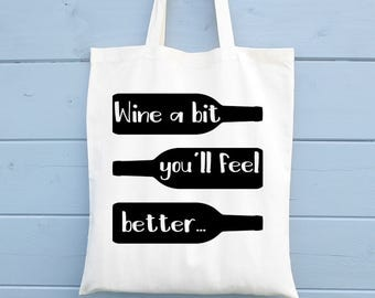 Shopping Bag, Gift for Her, Cotton Tote Bag, Wine A Bit You'll Feel Better, Shopper, Canvas Bag, Market Bag, Funny Wine Bag, Canvas Tote Bag