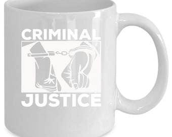 Criminal Justice white coffee mug. Funny Criminal Justice gift
