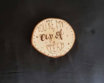 Natural Wood Coasters - You're my Cup of Tea / But First Coffee - Hand Pyrographed Wooden Coasters