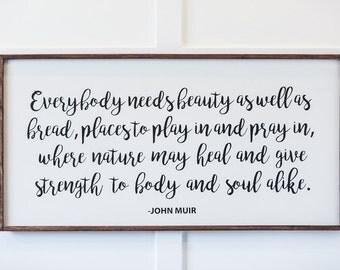 Everybody Needs Beauty - John Muir - Wood Sign