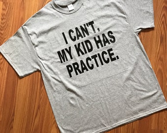 I Can't My Kid Has Practice T-shirt