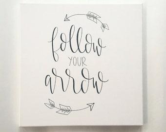 Follow Your Arrow - Canvas