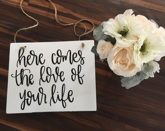 Here Comes The Love Of Your Life - Wood Sign