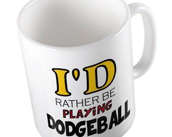 I'd rather be playing Dodge ball mug