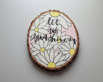 "Hand Painted Wood Slice // ""let the sunshine in"""