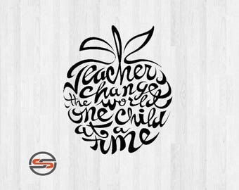 Teacher Appreciation, Teachers Change the World One Child at a Time svg cut file,dxf, png, silhouette, transfer, Teacher SVG Cut File, Cameo