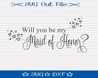 Will You Be My Maid of Honor SVG File / SVG Cut File /  SVG Download / Silhouette Cameo / Digital Download / Wedding svg
