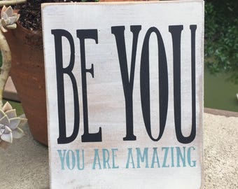 Be you,You are amazing,FREE SHIPPING,Inspirational quote,Shelf sitter,Dorm room art,Family room,friends gift,motivational sign,bff gift