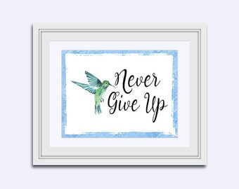 Never Give Up - Hummingbird print - motivational print - dorm room print - Digital Download art - Inspirational Quote - printable quote