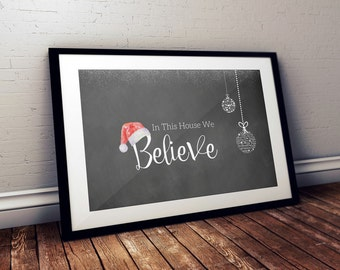 Christmas Instant Print-  Instant Download , Printable Wall Art, Download Printable, In This House We Believe Print
