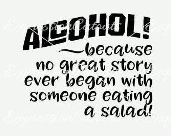 Alcohol because no great story ever began with someone eating a salad SVG and DXF cutting file
