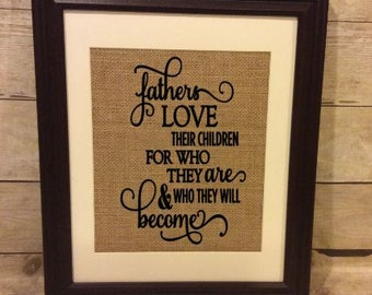 Fathers Love Their Children For Who They Are & Who They Will Become, Burlap Print, Father's Day Gift, Inspirational Quote, Gift for Dad