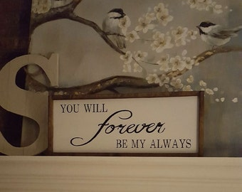 Handmade Wood Painted sign/You will forever be my always/Framed or Unframed