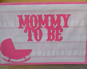 Mommy To Be, pink hand crafted with die cuts Card.