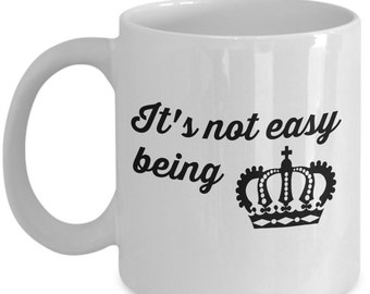 It's Not Easy Being Queen - Royal Crown Coffee Mug - Gifts for Her - 11 oz white coffee tea cup