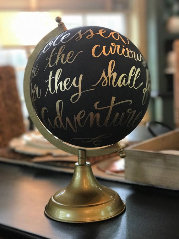 "Custom Calligraphy Globe / Black Chalkpainted Globe / ""Blessed Are the Curious For They Shall See Adventure"" OR You Choose Custom Wording"