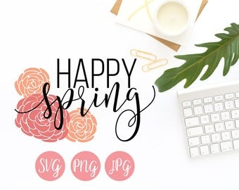 Happy Spring with Flowers SVG PNG JPEG Cutting file Instant Download Cricut Silhouette Cutting File
