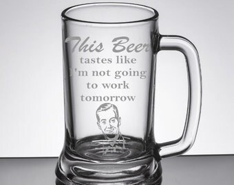 ETCHED GLASS Beer mug 26 oz. this beer taste like im not going to work tomorrow