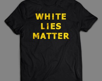 White Lies Matter T-shirt (S-XXL) - Includes a free RESIST button! -