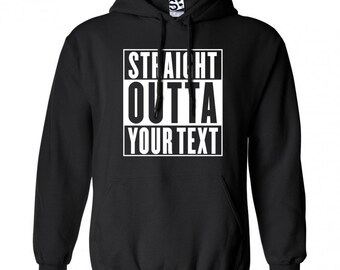 STRAIGHT OUTTA Any text/State Hoodie + Your name on the back
