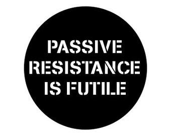 """Passive Resistance Is Futile 1.25"""" pinback button"""