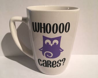 Who cares coffee mug, owl coffee mug, custom coffee mug,