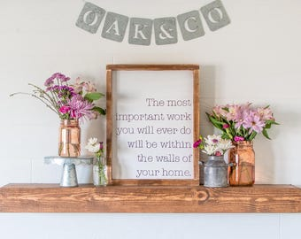 The Most Important Work You Will Ever Do...• Rustic Wood Framed Sign • Farmhouse Style • 12x16