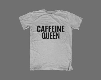 Caffeine Queen Graphic Tee - Coffee Lover - Energy - Adult Shirt -