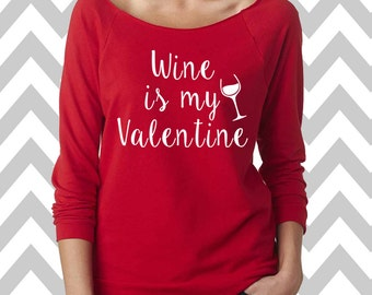 Wine Is My Valentine Sweatshirt Oversized 3/4 Sleeve Sweatshirt Funny Valentines Sweatshirt Valentines Shirt XOXO Tee Valentines Day Shirt