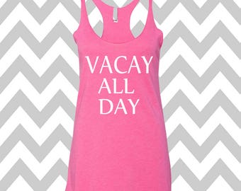 VACAY ALL DAY Tank Top Summer Tank Top Gym Tank Top Racerback Tri Blend Workout Tank Funny Tank Vacation Tank Beach Tank Vacation Tank