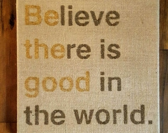 Believe there is good in the world sign, burlap sign, 12x12 sign, inspirational quote sign, Wall Art, Inspirational Wall Art, Wall Decor