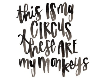 This IS my circus, these ARE my monkeys. - Art Print
