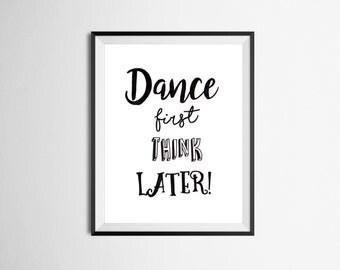 Slogan Art print 'Dance First Think Later'