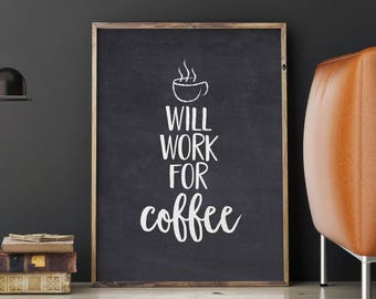 """PRINTABLE Art """"Will Work for Coffee"""" Typography Art Print Motivation 5x7, 8x10, A4 and A3"""