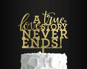 Wedding Cake Topper, A True Love Story Never Ends, Cake Topper, Topper, Cake Decor, Engagement, Anniversary