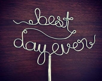 best day ever - Gold or Silver Wire Cake Topper for Birthdays, Weddings and Special Occasions