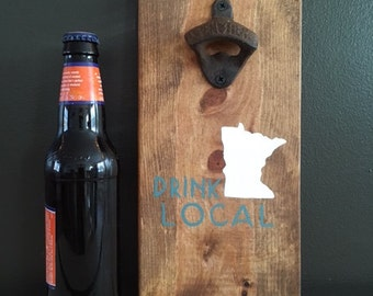 Minnesota Drink Local Bottle Opener / CHOOSE ANY STATE