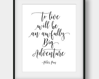 50% OFF To Live Will Be An Awfully Big Adventure, Peter Pan Quote, Kids Room Decor, Nursery Print, Peter Pan Typography, Printable Wall Art
