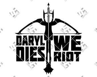 The Walking Dead - Daryl Dixon - Cutting File in SVG, EPS, DXF, and Studio3 - Cricut, Silhouette Cameo Studio- If Daryl Dies We Riot!