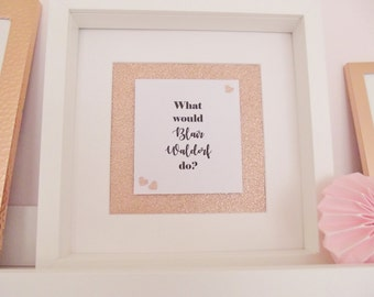 What would Blair Waldorf do, Blair Waldorf quote, Gossip Girl quote, rose gold, home decor, wall art, office decor, gift for girls.