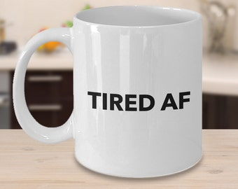 Tired AF Mug - Funny Coffee Mugs - Sarcasm - Sarcastic Coffee Cup - Funny Coworker Gift