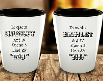 To Quote Hamlet: No - Funny Shotglass for lovers of Shakespeare and English Literature