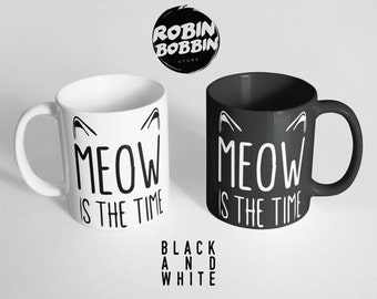 Cute Cat Mug - Meow Is The Time Ceramic Mug - Meow Coffee Cup, Cat Coffee Mug, Large Mug, Quote Mug, Funny Coffee Mug, Black and White Mug